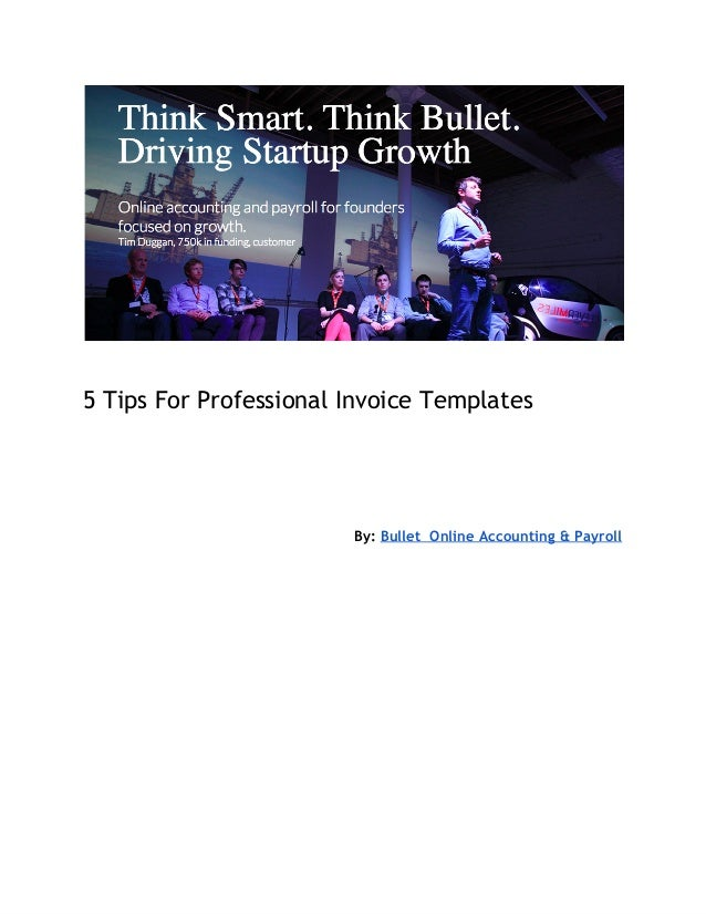 5 Tips For Professional Invoice Templates  By: Bullet Online Accounting & Payroll