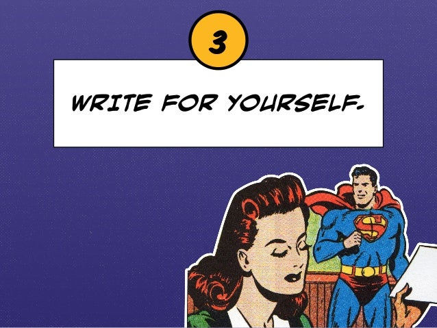 3  WRITE FOR YOURSELF.