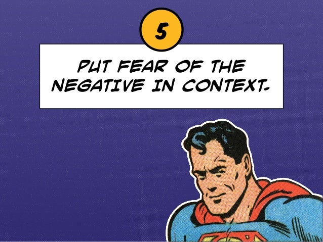5  PUT FEAR OF THE  NEGATIVE IN CONTEXT.