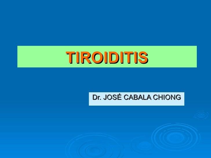 TIROIDITIS Dr. JOSÉ CABALA CHIONG