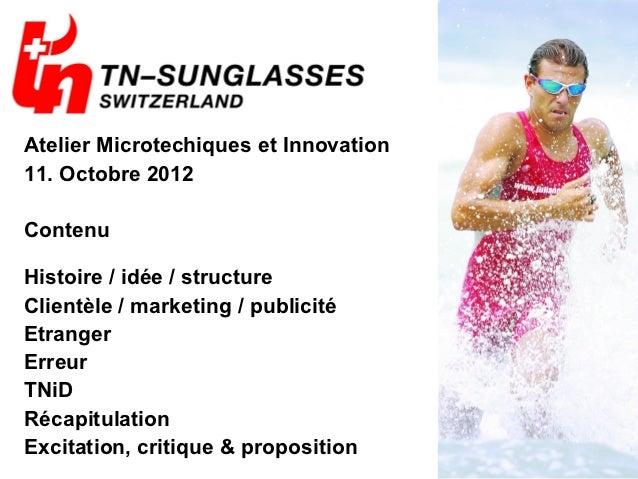 Atelier Microtechiques et Innovation11. Octobre 2012ContenuHistoire / idée / structureClientèle / marketing / publicitéEtr...