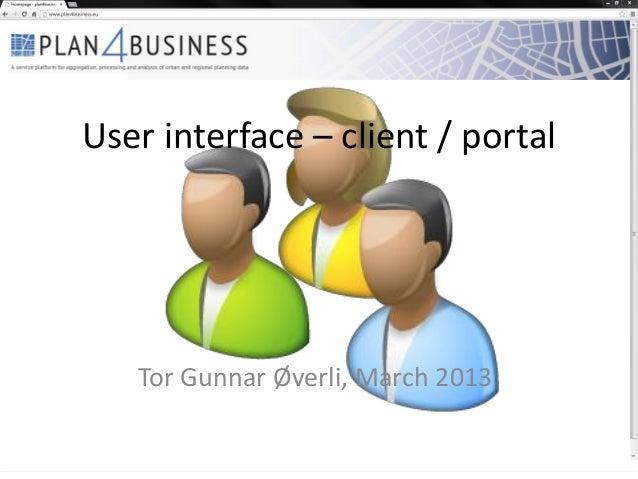 User interface – client / portalTor Gunnar Øverli, March 2013