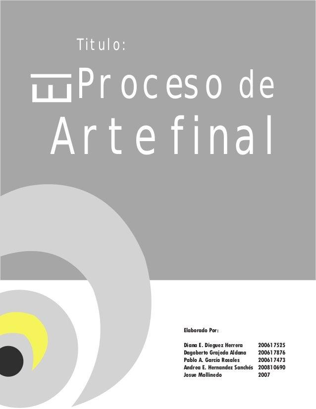 El Proceso Elaborado Por: Diana E. Dieguez Herrera 200617525 Dagoberto Grajeda Aldana 200617876 Pablo A. García Rosales...