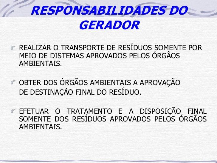 RESPONSABILIDADES DO        GERADORREALIZAR O TRANSPORTE DE RESÍDUOS SOMENTE PORMEIO DE DISTEMAS APROVADOS PELOS ÓRGÃOSAMB...