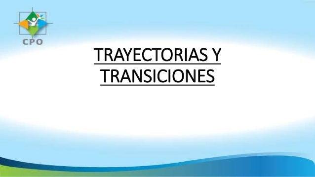 TRAYECTORIAS Y TRANSICIONES