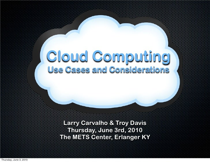 Cloud Computing                          Use Cases and Considerations                                 Larry Carvalho & Tro...