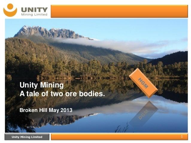 Unity Mining Limited 1Presentation TitleDateUnity MiningA tale of two ore bodies.Broken Hill May 2013
