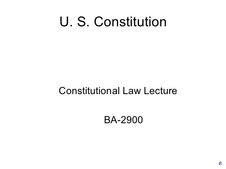 U. S. Constitution <ul><li>Constitutional Law Lecture </li></ul><ul><li>BA-2900 </li></ul>
