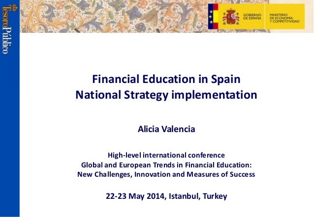 Financial Education in Spain National Strategy implementation Alicia Valencia High-level international conference Global a...