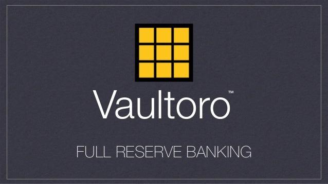 FULL RESERVE BANKING Vaultoro TM