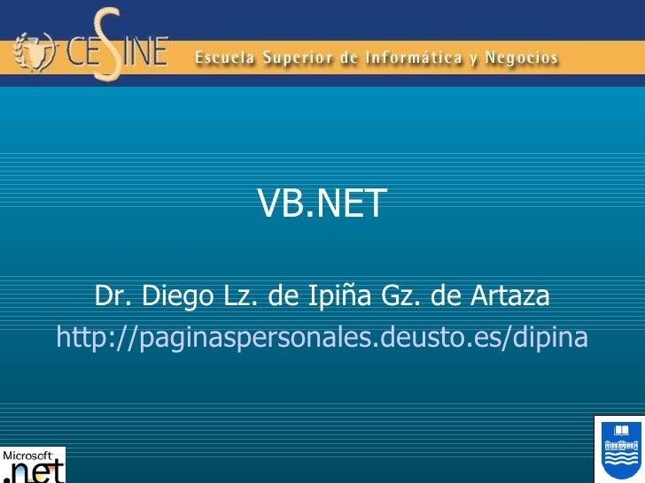 VB.NET Dr. Diego Lz. de Ipiña Gz. de Artaza http://paginaspersonales.deusto.es/dipina