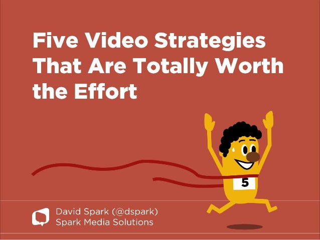 Five Video Strategies that Are Totally Worth the Effort