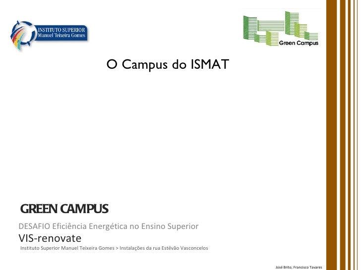O Campus do ISMATGREEN CAMPUSDESAFIO Eficiência Energética no Ensino SuperiorVIS-renovateInstituto Superior Manuel Teixeir...