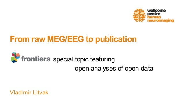 Vladimir Litvak From raw MEG/EEG to publication special topic featuring open analyses of open data