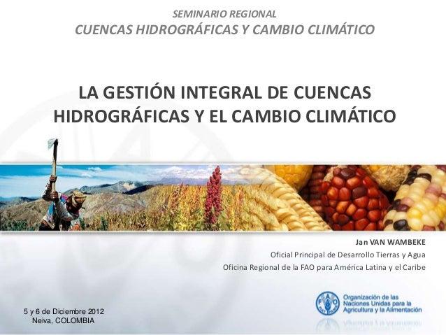 SEMINARIO REGIONAL              CUENCAS HIDROGRÁFICAS Y CAMBIO CLIMÁTICO           LA GESTIÓN INTEGRAL DE CUENCAS        H...