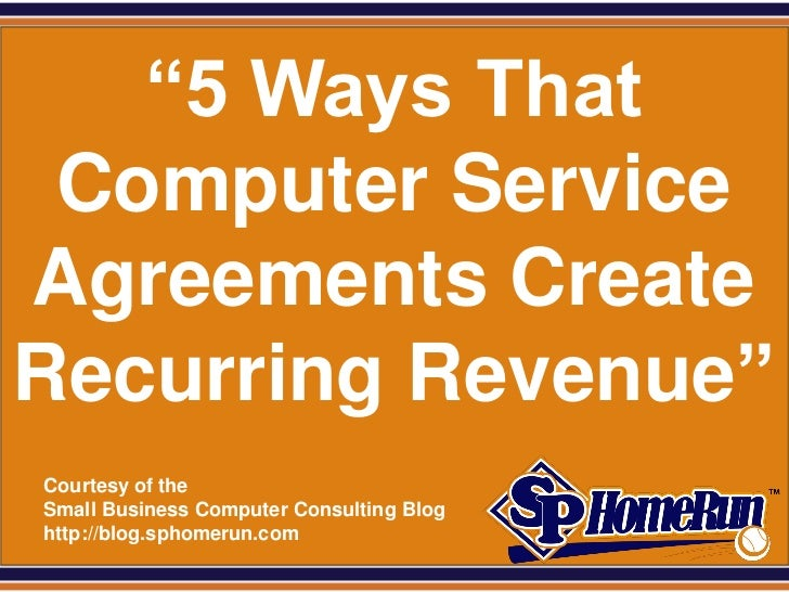 """SPHomeRun.com   """"5 Ways That Computer ServiceAgreements CreateRecurring Revenue""""  Courtesy of the  Small Business Computer..."""