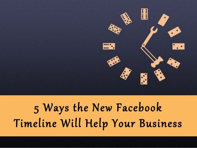 5 Ways the New FacebookTimeline Will Help Your Business
