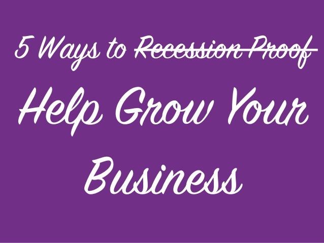 5 Ways to Recession Proof Help Grow Your Business