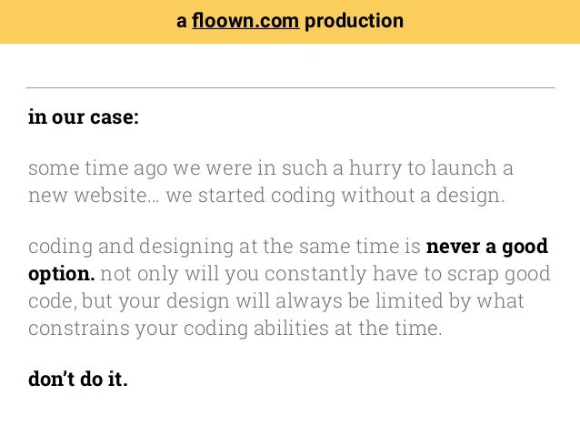 in our case: some time ago we were in such a hurry to launch a new website… we started coding without a design. coding and...