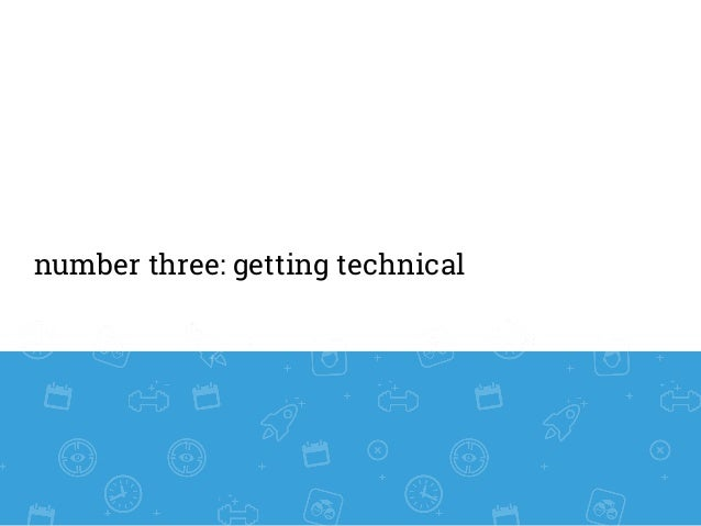number three: getting technical