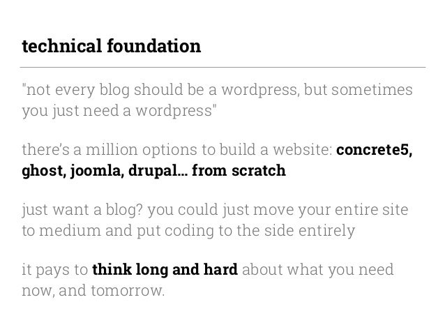 """technical foundation """"not every blog should be a wordpress, but sometimes you just need a wordpress"""" there's a million opt..."""