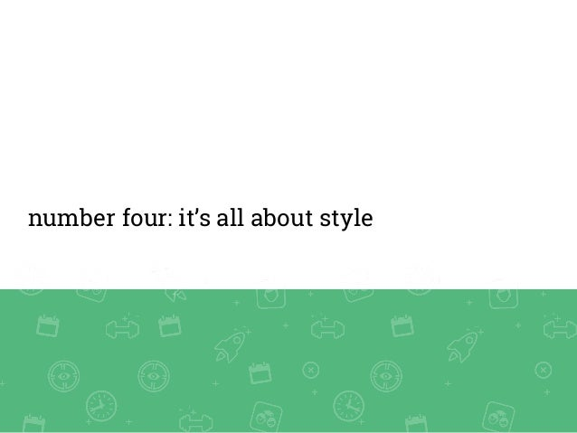 number four: it's all about style