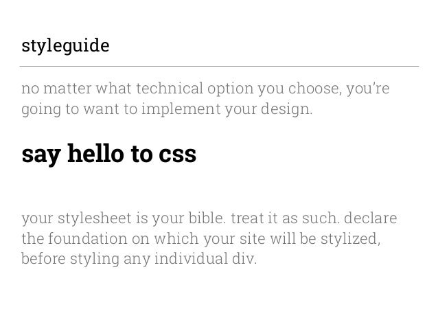 styleguide no matter what technical option you choose, you're going to want to implement your design. say hello to css  y...