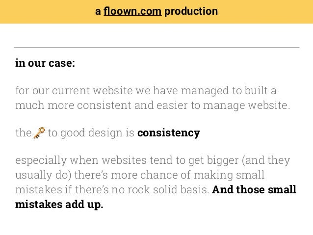 in our case: for our current website we have managed to built a much more consistent and easier to manage website. the to ...
