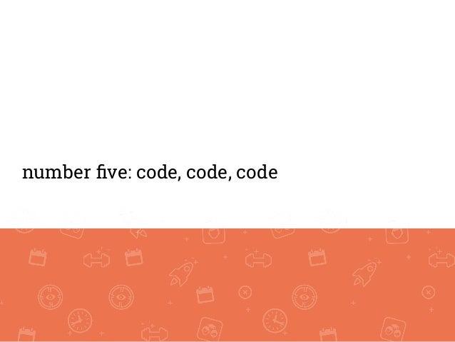 number five: code, code, code