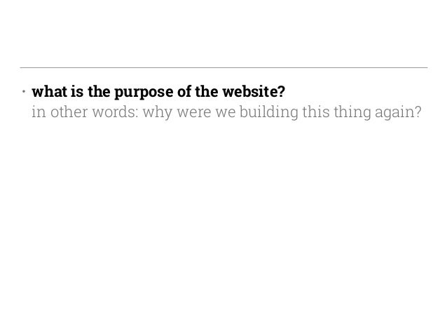 • what is the purpose of the website? in other words: why were we building this thing again?
