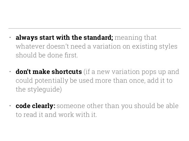 • always start with the standard; meaning that whatever doesn't need a variation on existing styles should be done first. •...