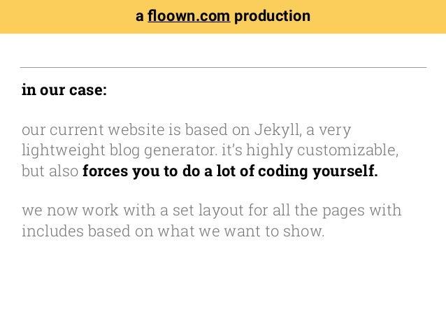 in our case: our current website is based on Jekyll, a very lightweight blog generator. it's highly customizable, but also...