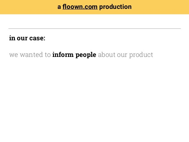 in our case: we wanted to inform people about our product a floown.com production