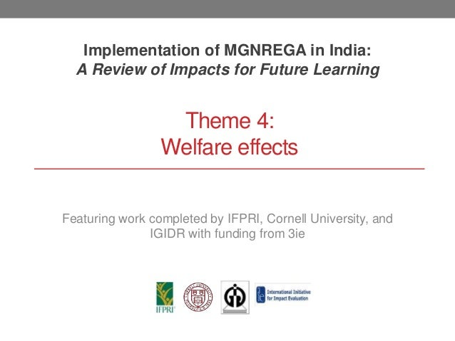 Theme 4: Welfare effects Implementation of MGNREGA in India: A Review of Impacts for Future Learning Featuring work comple...