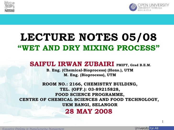 "LECTURE NOTES 05/08 ""WET AND DRY MIXING PROCESS"" SAIFUL IRWAN ZUBAIRI   PMIFT, Grad B.E.M.   B. Eng. (Chemical-Bioprocess)..."