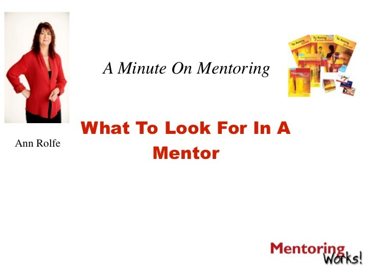A Minute On Mentoring               What To Look For In A Ann Rolfe                   Mentor