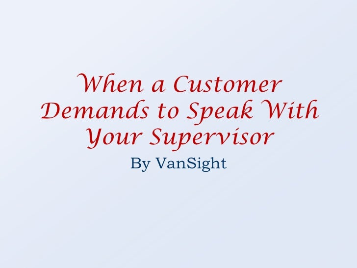When a Customer Demands to Speak With Your Supervisor<br />By VanSight<br />