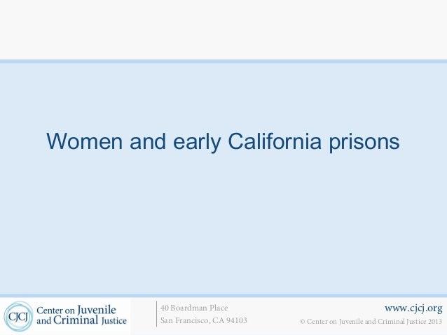 Women and early California prisons          40 Boardman Place                                    www.cjcj.org          San...