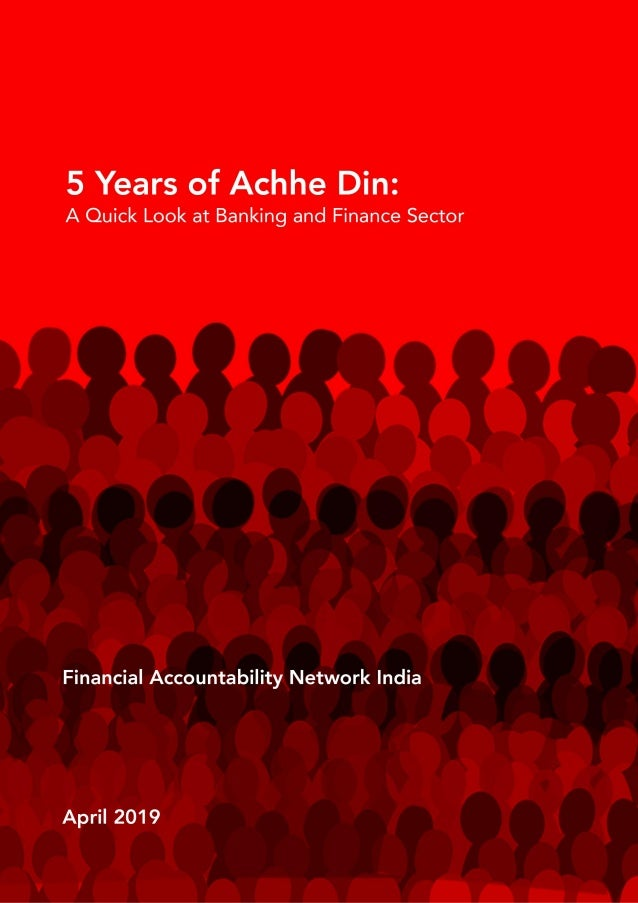 5 Years of Achhe Din: A Quick Look at Banking and Finance Sector Financial Accountability Network India www.fanindia.net f...