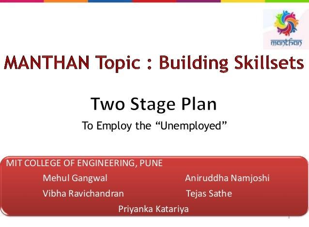 "To Employ the ""Unemployed"" 1 MIT COLLEGE OF ENGINEERING, PUNE Mehul Gangwal Aniruddha Namjoshi Vibha Ravichandran Tejas Sa..."