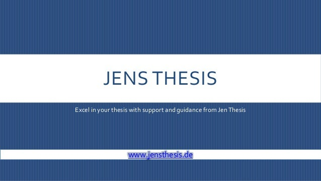 JENS THESIS Excel in your thesis with support and guidance from JenThesis www.jensthesis.de