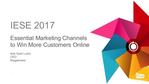 Exclusively formulated by IESE 2017 Essential Marketing Channels to Win More Customers Online Ade Syah Lubis CEO Niagahost...