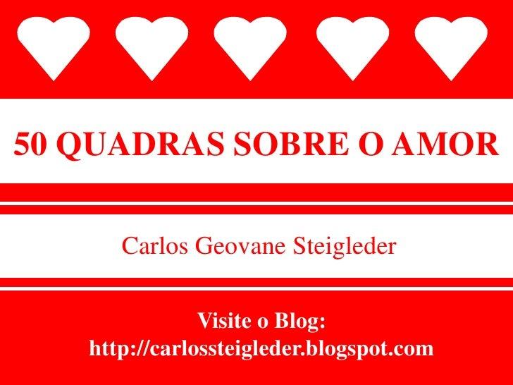 50 QUADRAS SOBRE O AMOR<br />Carlos Geovane Steigleder<br />Visite o Blog:<br />http://carlossteigleder.blogspot.com<br />