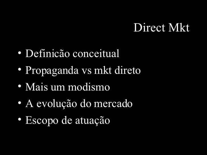 Direct Mkt <ul><li>Defini cão conceitual </li></ul><ul><li>Propaganda vs mkt direto </li></ul><ul><li>Mais um modismo </li...