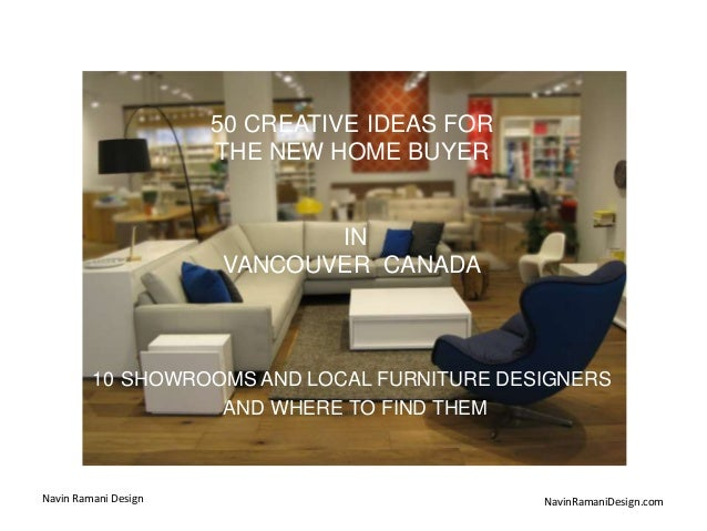 Navin Ramani Design NavinRamaniDesign.com 50 CREATIVE IDEAS FOR THE NEW HOME BUYER IN VANCOUVER CANADA 10 SHOWROOMS AND LO...