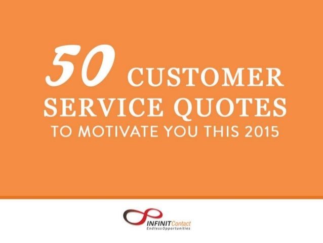 Source: http://www.infinitcontact.com/blog/50-customer-service-quotes-to-motivate-you-for-2015/