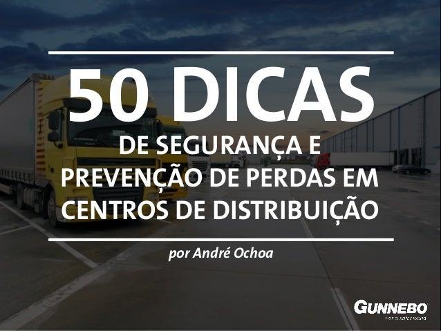 DE SEGURANÇA E PREVENÇÃO DE PERDAS EM CENTROS DE DISTRIBUIÇÃO 50 DICAS por André Ochoa