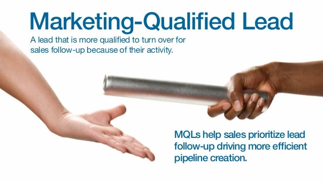Marketing-Qualified Lead A lead that is more qualified to turn over for sales follow-up because of their activity.  MQLs h...