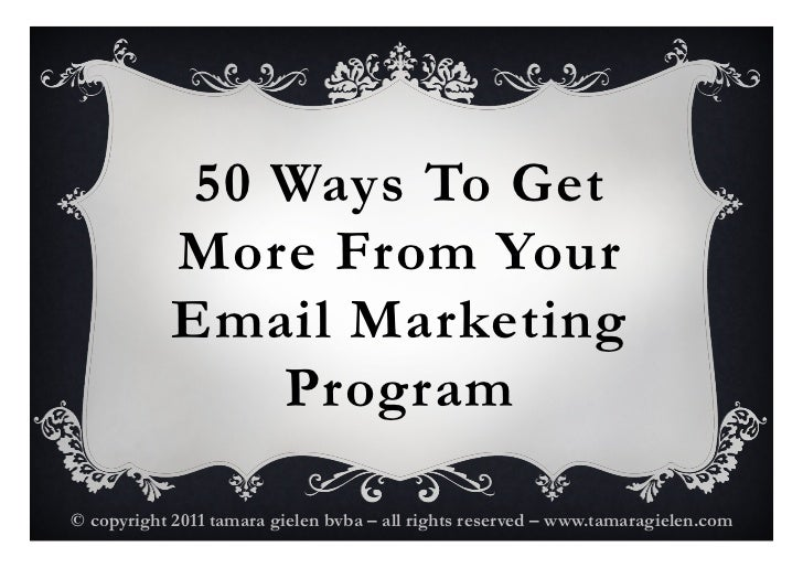 50 Ways To Get            More From Your            Email Marketing                Program© copyright 2011 tamara gielen b...