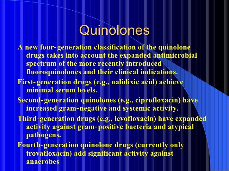 QuinolonesA new four‑ generation classification of the quinolone   drugs takes into account the expanded antimicrobial   s...